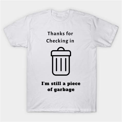Thanks For Checking In, I'm Still a Piece of Garbage